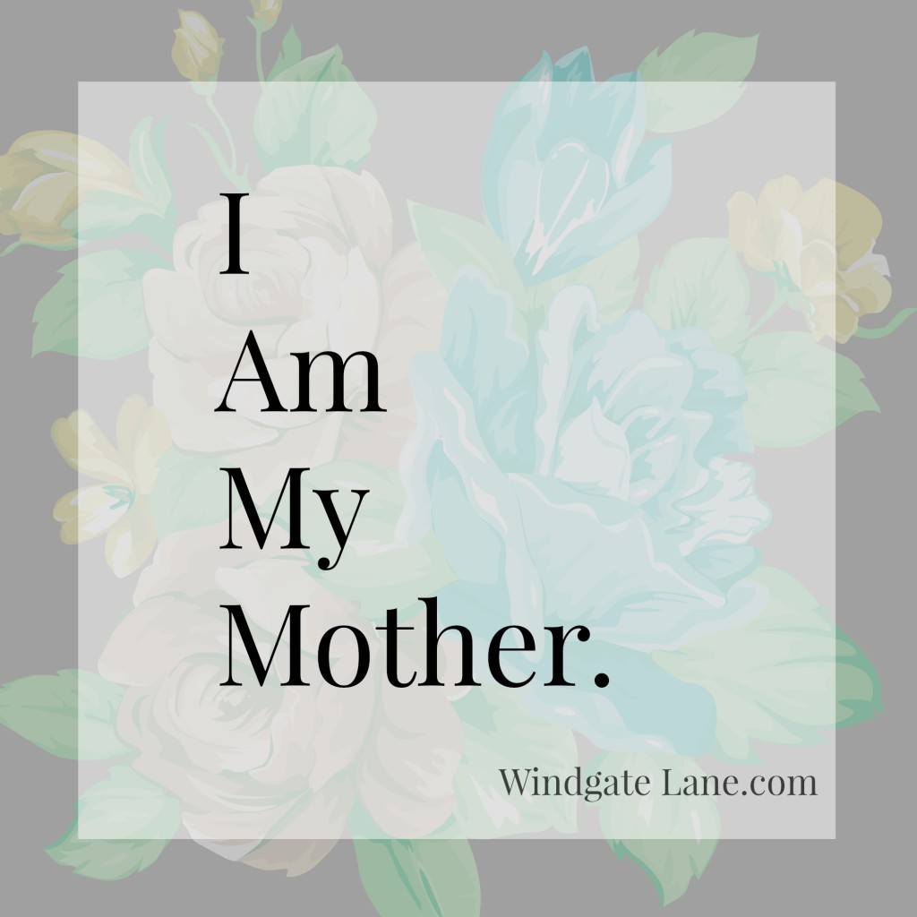 I Am My Mother.